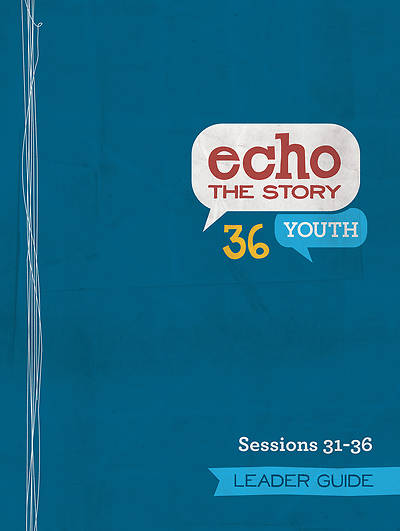 Picture of Echo the Story 36 Youth Leader Guide Sessions 31-36