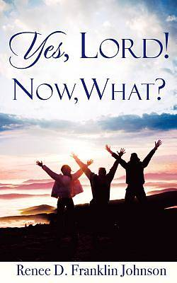 Yes, Lord! Now, What?