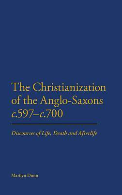 The Christianization of the Anglo-Saxons C.597-C.700