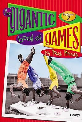The Gigantic Book of Games for Youth Ministry Volume 2
