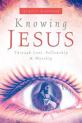 Picture of Knowing Jesus Through Love, Fellowship & Worship