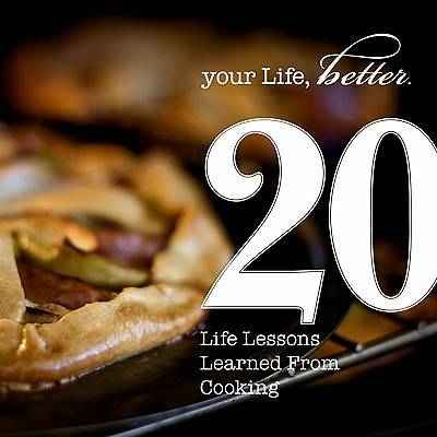 20 Life Lessons Learned from Cooking