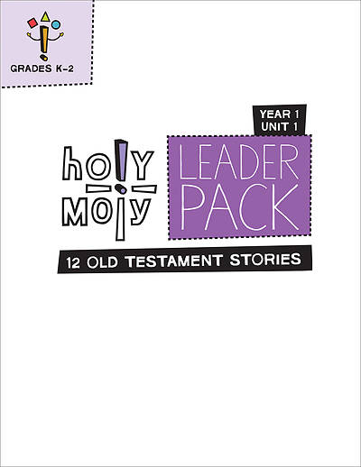 Holy Moly Grades K-2 Leader Guide Year 1 Unit 1