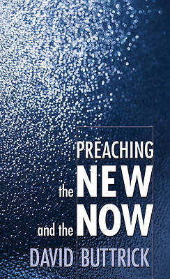 Picture of Preaching the New and the Now