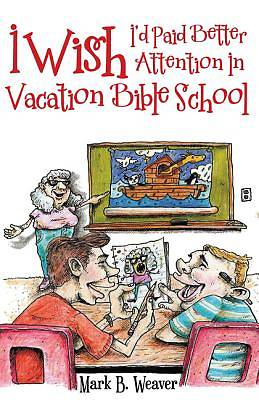 Picture of I Wish I'd Paid Better Attention in Vacation Bible School