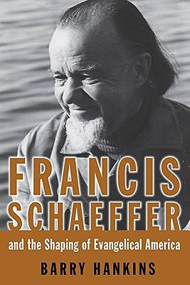 Picture of Francis Schaeffer and the Shaping of Evangelical America