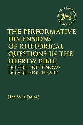 Picture of The Performative Dimensions of Rhetorical Questions in the Hebrew Bible