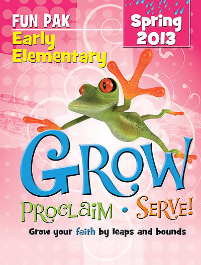 Grow, Proclaim, Serve! Early Elementary Fun Pak Spring 2013