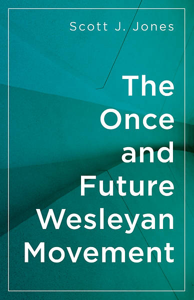 Picture of The Once and Future Wesleyan Movement
