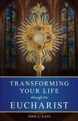 Transforming Your Life Through/Eucharist