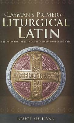 A Laymans Primer of Liturgical Latin