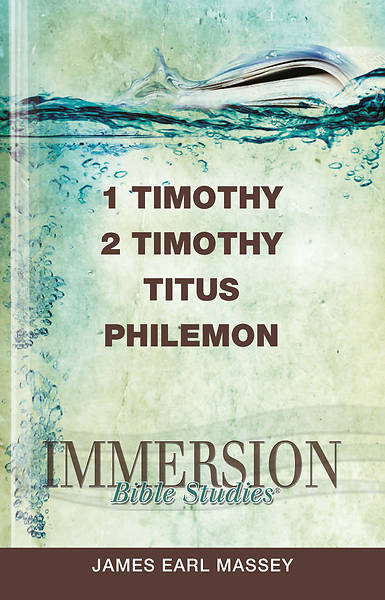 Immersion Bible Studies: 1 & 2 Timothy, Titus, Philemon