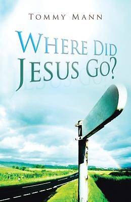 Where Did Jesus Go?