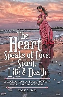 Picture of The Heart Speaks of Love, Spirit, Life & Death