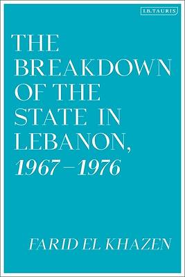 Picture of The Breakdown of the State in Lebanon, 1967-1976