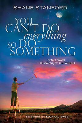 You Cant Do EVERYthing ... So Do SOMEthing