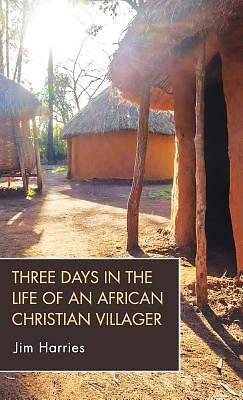 Picture of Three Days in the Life of an African Christian Villager