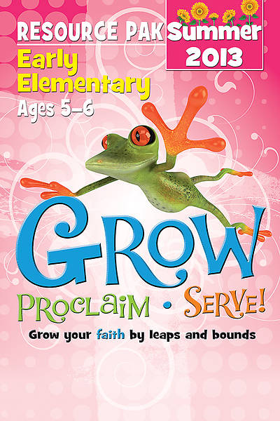Grow, Proclaim, Serve! Early Elementary Resource Pak Summer 2013