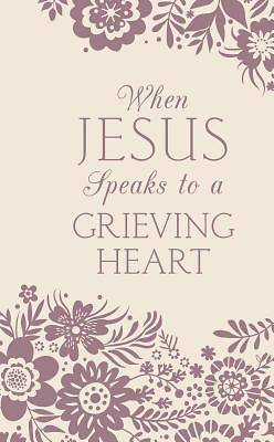 When Jesus Speaks to a Grieving Heart