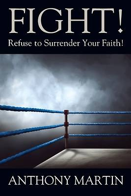 Picture of FIGHT! Refuse to Surrender Your Faith!