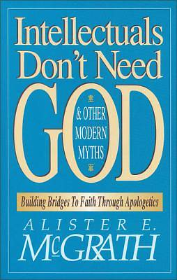 Intellectuals Dont Need God and Other Modern Myths