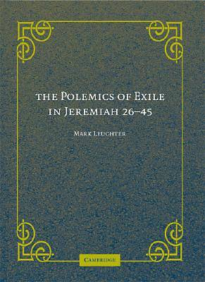 The Polemics of Exile in Jeremiah 26-45