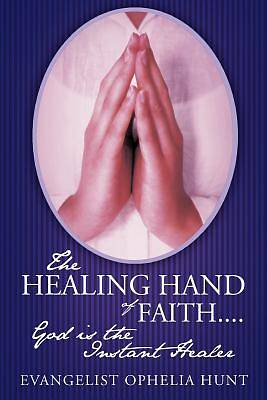 Picture of The Healing Hand of Faith....God Is the Instant Healer