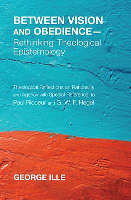 Between Vision and Obedience-Rethinking Theological Epistemology