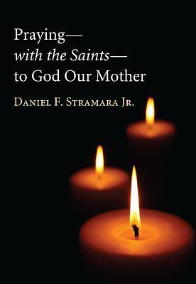 Prayingwith the Saintsto God Our Mother