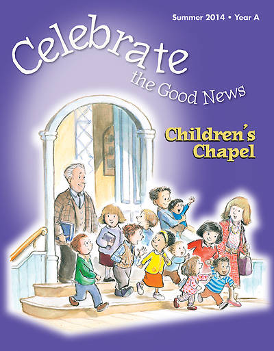 Celebrate the Good News: Childrens Chapel RCL Summer 2014