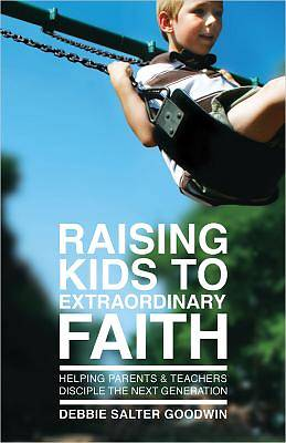 Raising Kids to Extraordinary Faith