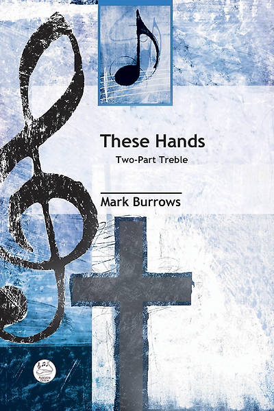 These Hands Two-part Treble Anthem