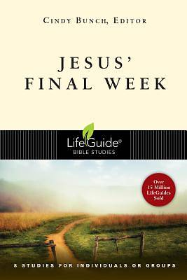 LifeGuide Bible Study-Jesus Final Week
