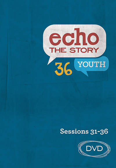 Echo the Story 36 Youth DVD Sessions 31-36