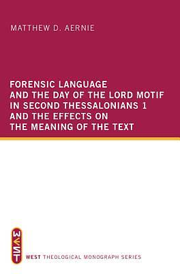 Picture of Forensic Language and the Day of the Lord Motif in Second Thessalonians 1 and the Effects on the Meaning of the Text
