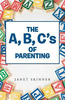 The A, B, Cs of Parenting