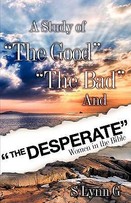 """Picture of A Study of """"The Good"""" """"The Bad"""" and """"The Desperate"""" Women in the Bible"""