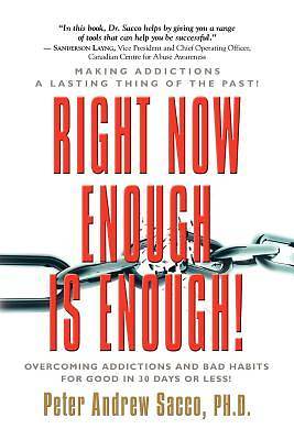 Right Now Enough Is Enough! Overcoming Your Addictions and Bad Habits for Good