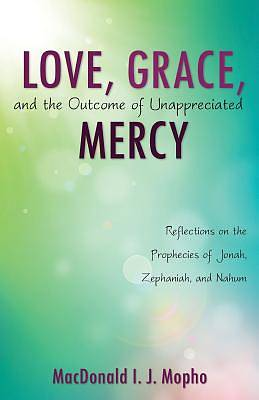 Picture of Love, Grace, and the Outcome of Unappreciated Mercy