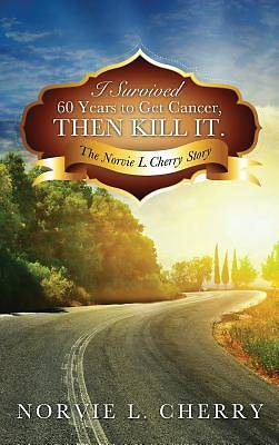 I Survived 60 Years to Get Cancer, Then Kill It.