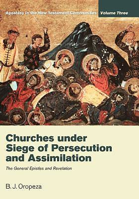 Churches Under Seige of Persecution and Assimilation