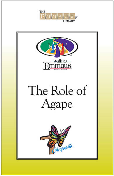 The Emmaus and Chrysalis Library Series - The Role of Agape
