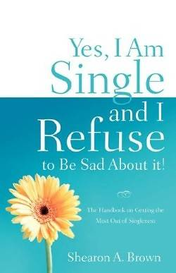 Yes, I Am Single and I Refuse to Be Sad about It!
