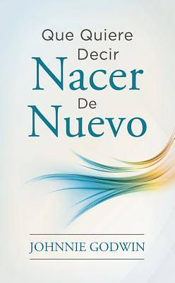 Picture of Que Quiere Decir Nacer de Nuevo