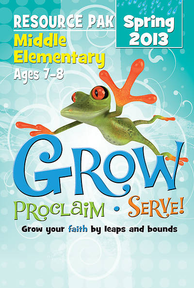 Grow, Proclaim, Serve! Middle Elementary Resource Pak Spring 2013