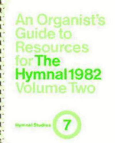 An Organists Guide to Resources for The Hymnal 1982 Vol 2