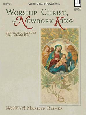 Worship Christ, the Newborn King Piano Collection