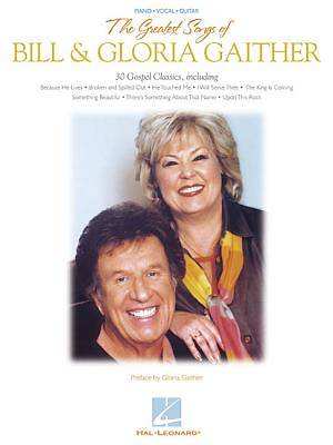 The Greatest Songs of Bill and Gloria Gaither