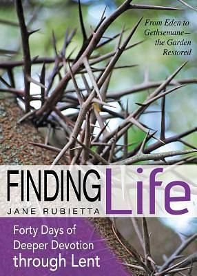 Finding Life:  From Eden to Gethsemane--The Garden Restored