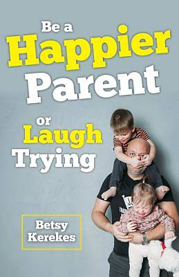 Picture of Be a Happier Parent or Laugh Trying